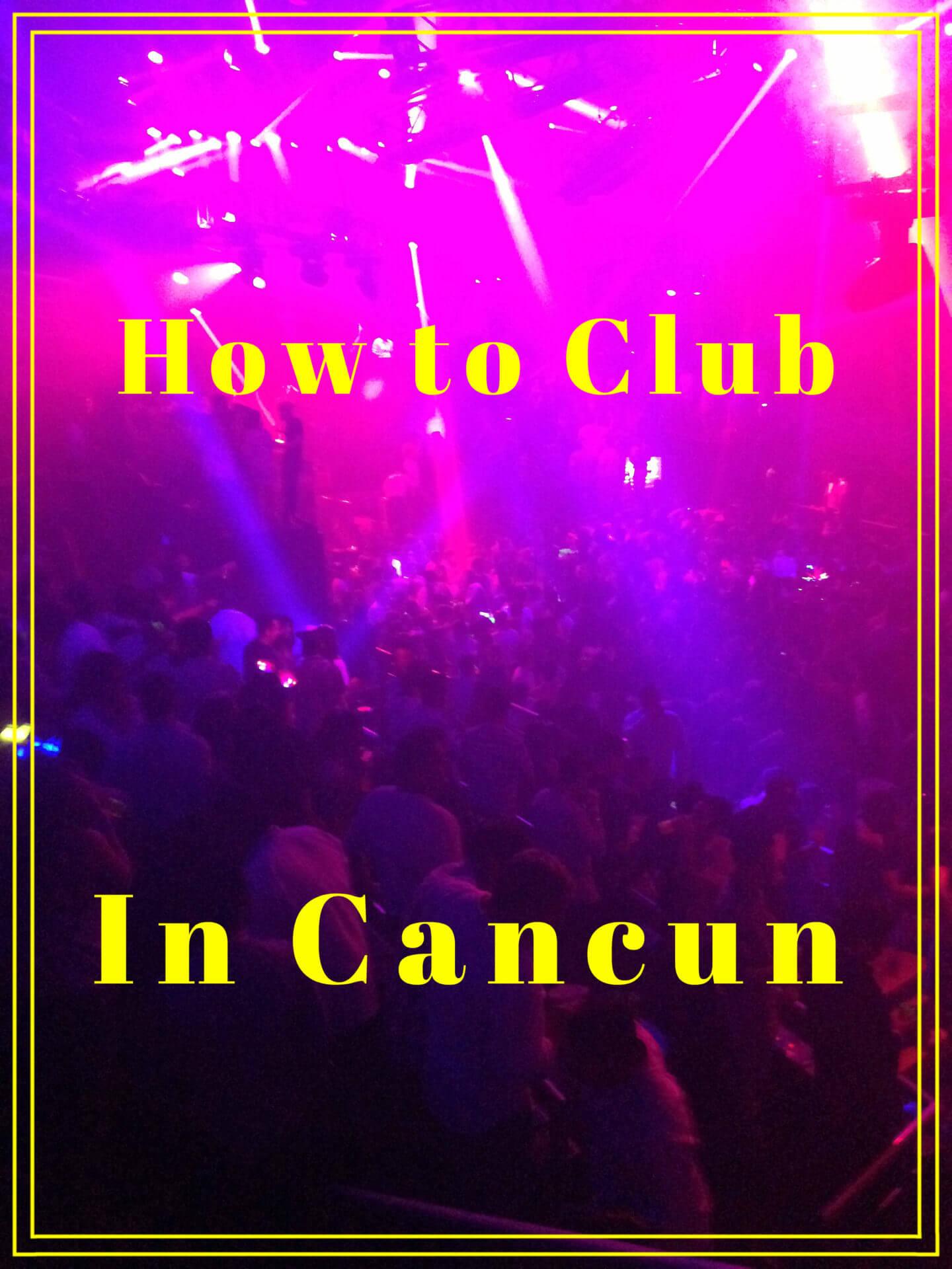 Clubbing in Cancun