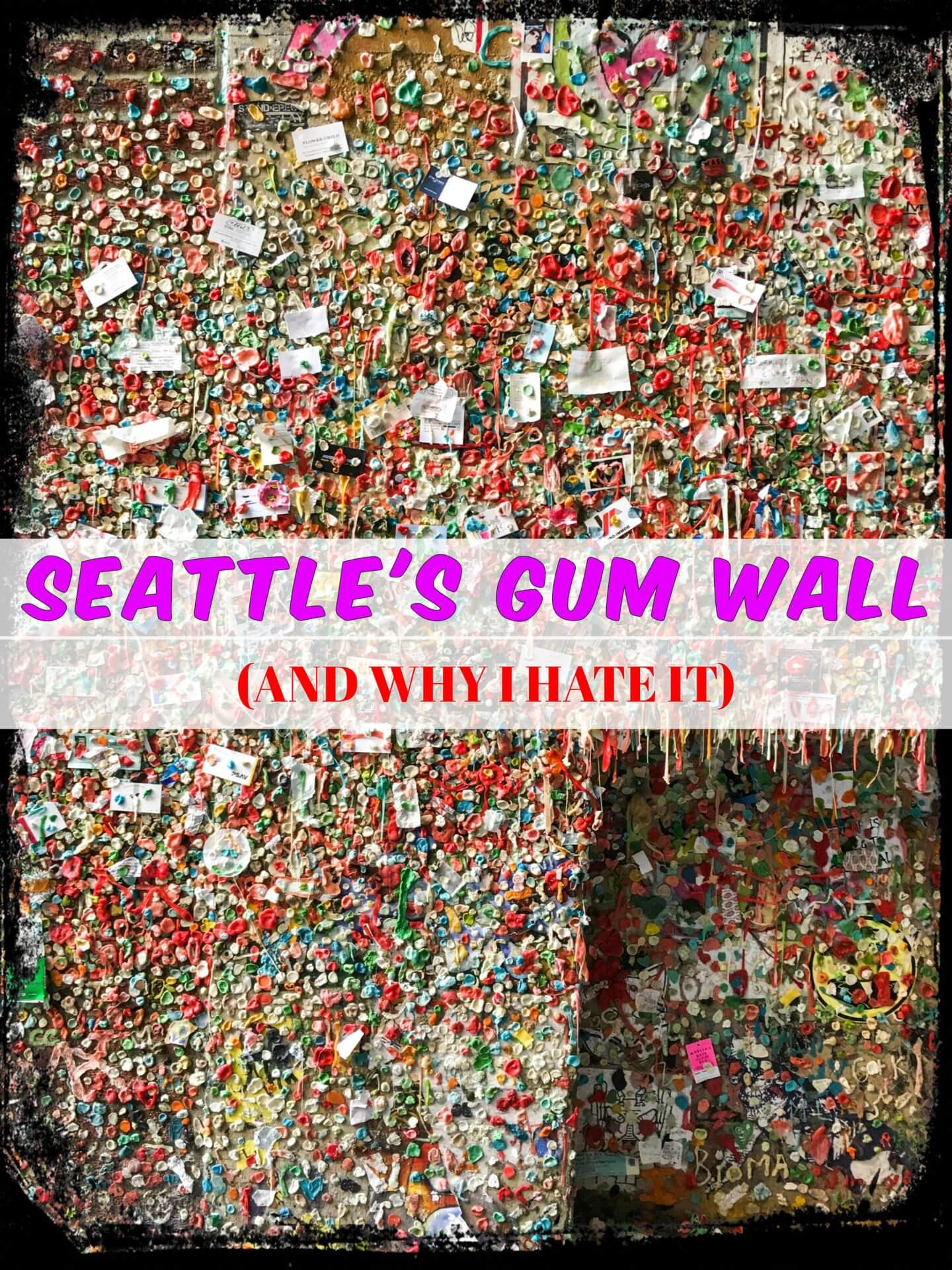 Seattle's Gum Wall – And Why I Hate It
